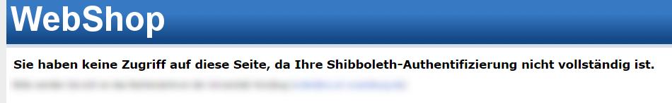 Das Bild zeigt die Fehlermeldung des WebShop, mangels vollständiger Shibboleth-Authentifizierung, keinen Seitenzugriff zu besitzen.