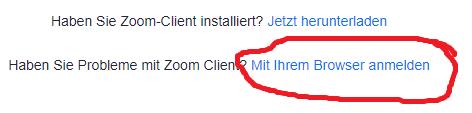 """Das Bild zeigt in der ersten Zeile den Text """"Haben Sie Zoom-Client installiert? - Jetzt herunterladen"""" und in der zweiten Zeile den Text """"Haben Sie Probleme mit Zoom-Client? - Mit ihrem Browser anmelden"""". """"Mit ihrem Browser anmelden"""" ist rot umkreist."""